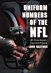 Uniform Numbers of the NFL: All-Time Rosters, Facts and Figures by John Maxymuk (2005) Paperback