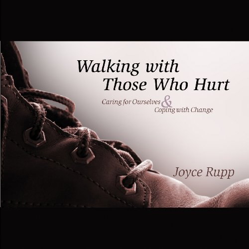 Walking with Those Who Hurt: Caring for Ourselves and Coping with Change