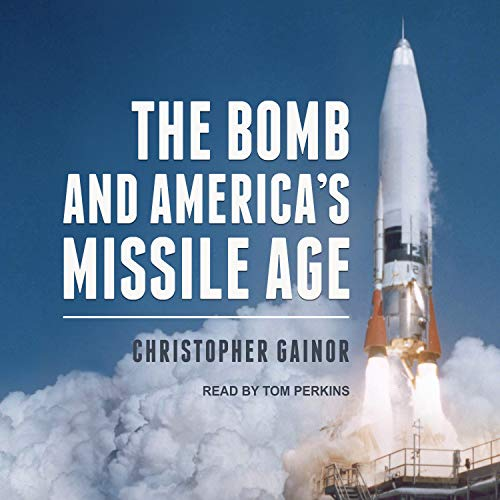 The Bomb and America\'s Missile Age