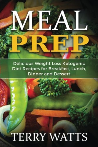meal-prep-delicious-weight-loss-ketogenic-diet-recipes-for-breakfast-lunch-dinner-and-dessert-volume
