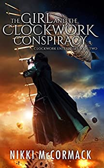 The Girl and the Clockwork Conspiracy (Clockwork Enterprises Book 2) by [McCormack, Nikki]