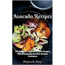 Avocado Recipes: 101 Delicious, Nutritious, Low Budget, Mouthwatering Avocado Recipes Cookbook (English Edition)