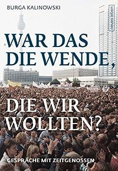 War das die Wende, die wir wollten?: Gespräche mit Zeitgenossen (German Edition) by [Kalinowski, Burga]