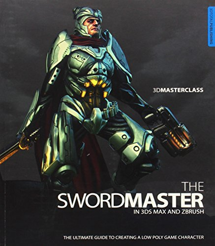 3D Masterclass: The Swordmaster in 3ds Max and ZBrush PDF