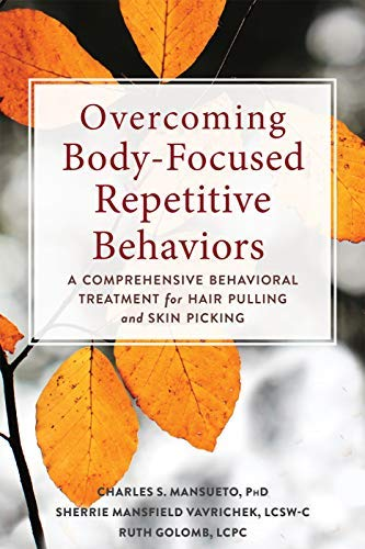 Overcoming Body-Focused Repetitive Behaviors: A Comprehensive Behavioral Treatment for Hair Pulling and Skin Picking (English Edition)