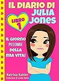 Il diario di Julia Jones - Libro 1: Il giorno peggiore della mia vita! (Italian Edition)