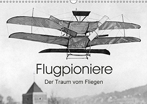 Flugpioniere - Der Traum vom Fliegen (Wandkalender 2018 DIN A3 quer): Gehen Sie zwölf Mal in die Luft. (Monatskalender, 14 Seiten ) (CALVENDO Mobilitaet) [Kalender] [Apr 01, 2017] Images, Timeline (Sie Din Gehen Die)