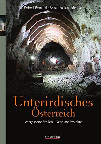 Unterirdisches Österreich: Vergessene Stollen - Geheime Projekte