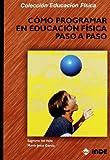 Cómo programar en Educación Física paso a paso (Educación Física y su Didáctica)