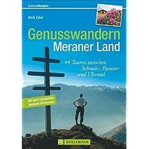 Genusswandern Meraner Land: 44 Touren zwischen Schnals-, Passeier- und Ultental (Erlebnis Wandern)