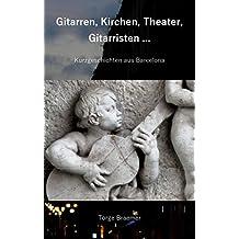 Gitarren, Kirchen, Theater, Gitarristen ...: Kurzgeschichten aus Barcelona
