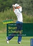 Neuer Schwung!: Golf mental - das Praxisbuch
