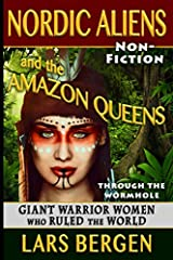 Nordic Aliens and the Amazon Queens: Through the Wormhole: Giant Warrior Women Who Ruled the World Paperback