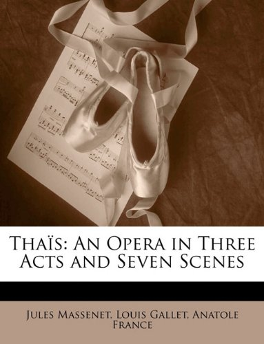 Thaïs: An Opera in Three Acts and Seven Scenes