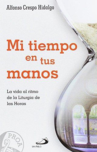 Mi tiempo en tus manos: La vida al ritmo de la Liturgia de las Horas