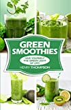 Green Smoothies: Simple, Easy And very Healthy Smoothie recipes (Green Smoothies, Healthy Smoothie, Smoothie Recipes, Smoothies Cleanse, Smoothie Diet, Smoothie Weight loss, Everyday Smoothies, Heal