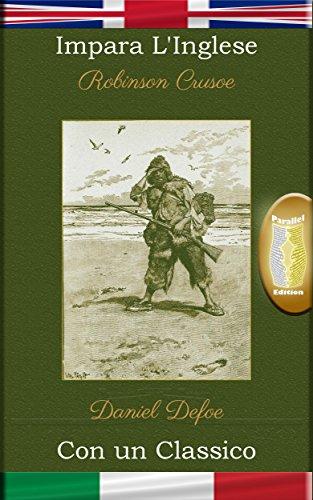 Impara l'Inglese con un classico: Robinson Crusoe - Edizione parallelo [EN-IT] (English Edition)