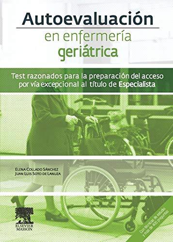 Autoevaluación en enfermería geriátrica. Test razonados para la preparación del acceso por vía excepcional al título de Especialista por J.L. Soto de Lanuza