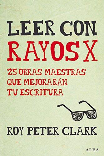 Leer con rayos X (Guías del escritor/Textos de referencia) por Roy Peter Clark