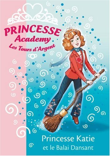 Princesse Academy - Les Tours d'Argent, Tome 8 : Princesse Katie et le Balai Dansant