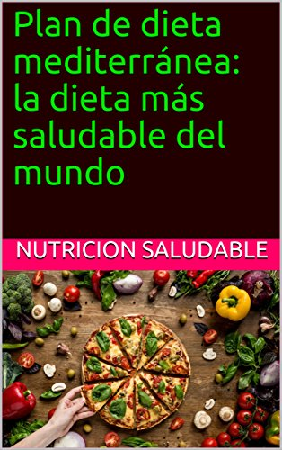 Plan de dieta mediterránea: la dieta más saludable del mundo por nutricion saludable