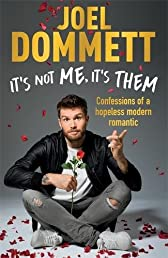 It's Not Me, It's Them: Confessions of a hopeless modern romantic