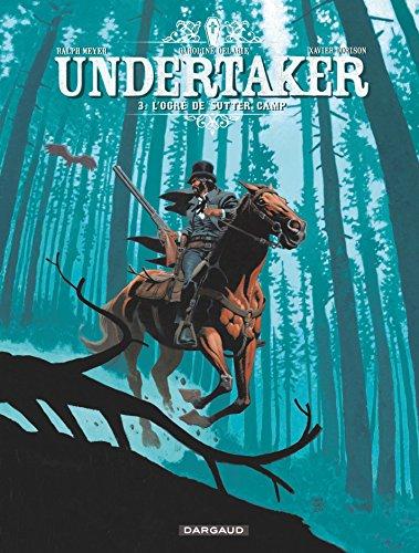 Undertaker - Tome 3 - L'Ogre de Sutter Camp par Xavier Dorison