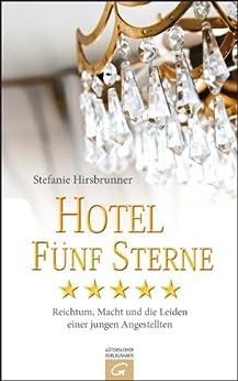 Hotel Fünf Sterne: Reichtum, Macht und die Leiden einer jungen Angestellten von [Hirsbrunner, Stefanie]