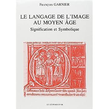 Le Langage de l'image au Moyen-Age. Signification et symbolique