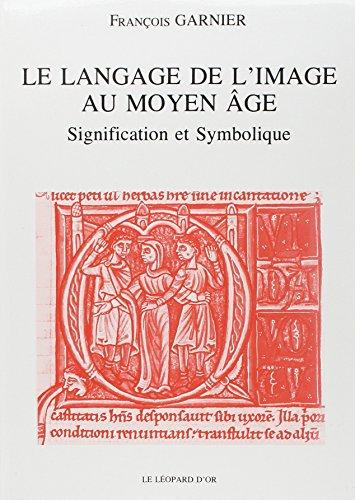 Le Langage de l'image au Moyen-Age. Signification et symbolique par François Garnier