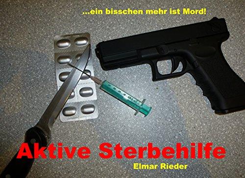 AKTIVE STERBEHILFE - EIN BISSCHEN MEHR IST MORD