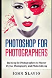 Photoshop for Photographers: Training for Photographers to Master Digital Photography and Photo Editing (Photo Editing and Graphic Design for Digital Photography, Band 1)