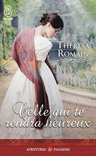 Celle qui te rendra heureux par Theresa Romain