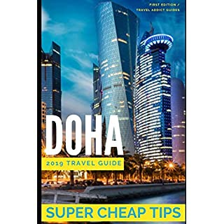 Super Cheap Doha - Travel Guide 2019: Enjoy a $1,000 trip to Doha for $250