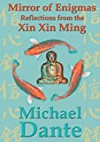 Mirror of Enigmas: Reflections from the Xin Xin Ming (Dice Sutras, Band 1)