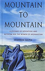 Mountain to Mountain: A Journey of Adventure and Activism for the Women of Afghanistan (Thorndike Press Large Print Inspirational Series) by Shannon Galpin (2015-01-07)