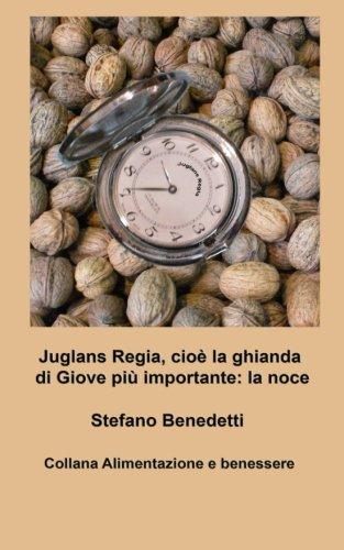 Juglans Regia,  cioè la ghianda di Giove più importante: la noce (Alimentazione e benessere, Band 3)