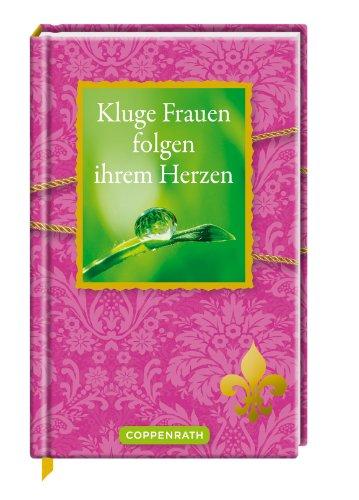Kluge Frauen folgen ihrem Herzen (Geschenkbücher für Erwachsene)