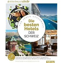 Connoisseur Circle Die Besten Hotels der Schweiz: Für jeden Geschmack, Stadthotels + Wellnesshotels + Golf- & Sporthotels + Designhotels + ... Hotels + Winterhotels + Naturhotels