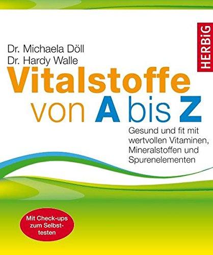 Preisvergleich Produktbild Vitalstoffe von A bis Z: Gesund und fit mit wertvollen Vitaminen, Mineralstoffen und Spurenelementen