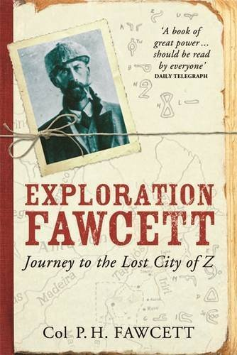 Exploration Fawcett: Journey to the Lost City of Z by Percy Fawcett (2010-02-04)