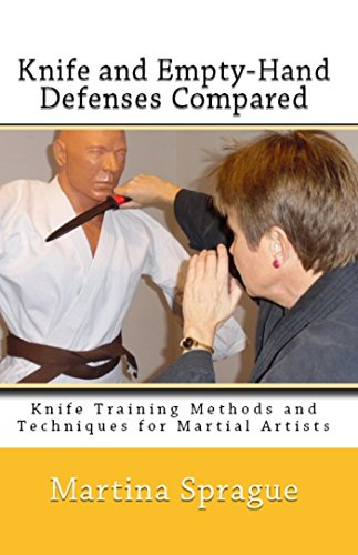 Knife and Empty-Hand Defenses Compared (Knife Training Methods and Techniques for Martial Artists Book 9) (English Edition) por Martina Sprague