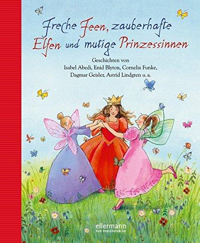 Freche Feen, zauberhafte Elfen und mutige Prinzessinnen (Grosse Vorlesebücher)