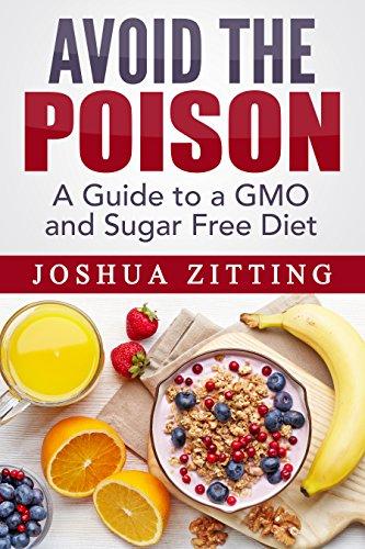 avoid-the-poison-a-guide-to-a-gmo-free-and-sugar-free-diet-non-gmo-gmo-dietgmo-foodsgmo-booksmonsant