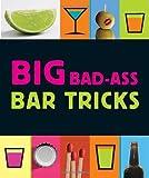 Big Bad-Ass Bar Tricks: 160