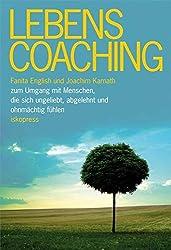 Lebenscoaching: Zum Umgang mit Menschen, die sich ungeliebt, abgelehnt und ohnmächtig fühlen