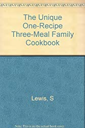 The Unique One-Recipe Three-Meal Family Cookbook