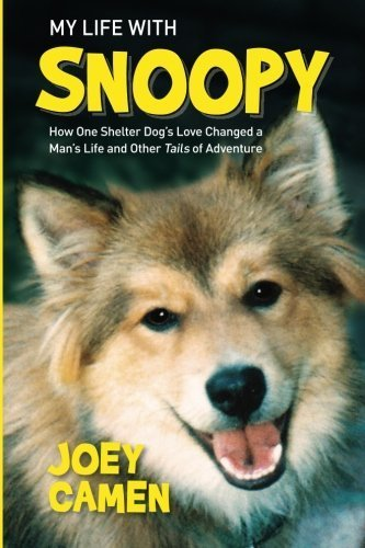 My Life with Snoopy: How One Shelter Dog's Love Changed a Man's Life and Other Tails of Adventure by Camen, Joey (2013) Paperback
