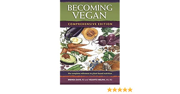 Becoming Vegan: Comprehensive Edition: The Complete Reference to ...