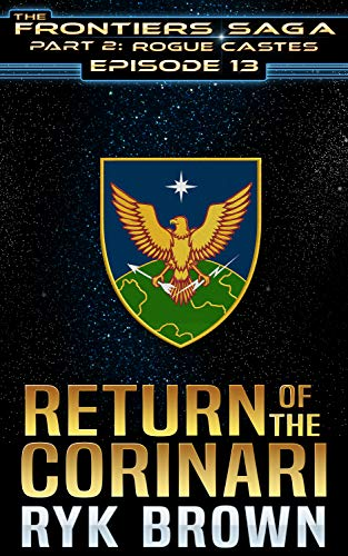 "Ep.#13 - ""Return of the Corinari"" (The Frontiers Saga - Part 2: Rogue Castes)"